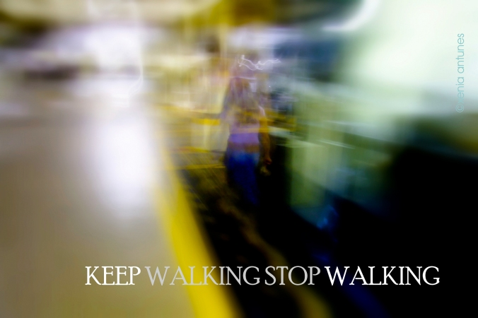 Keep walking Stop Walking